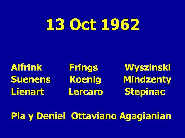 13 Oct 1962 Alfrink Suenens Lienart Frings Koenig Lercaro Wyszinski Mindzenty Stepinac Pla y