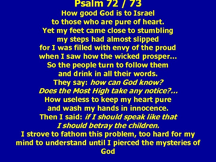 Psalm 72 / 73 How good God is to Israel to those who are