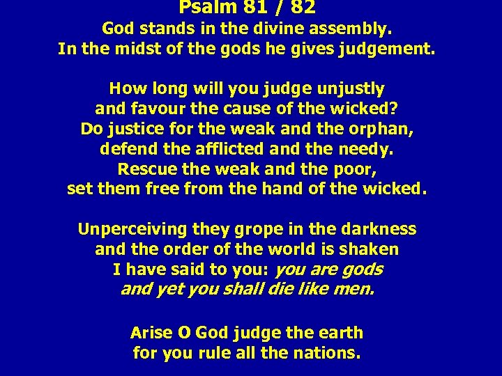 Psalm 81 / 82 God stands in the divine assembly. In the midst of