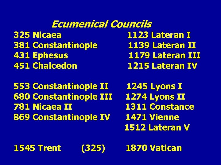 Ecumenical Councils 325 Nicaea 381 Constantinople 431 Ephesus 451 Chalcedon 1123 Lateran I 1139