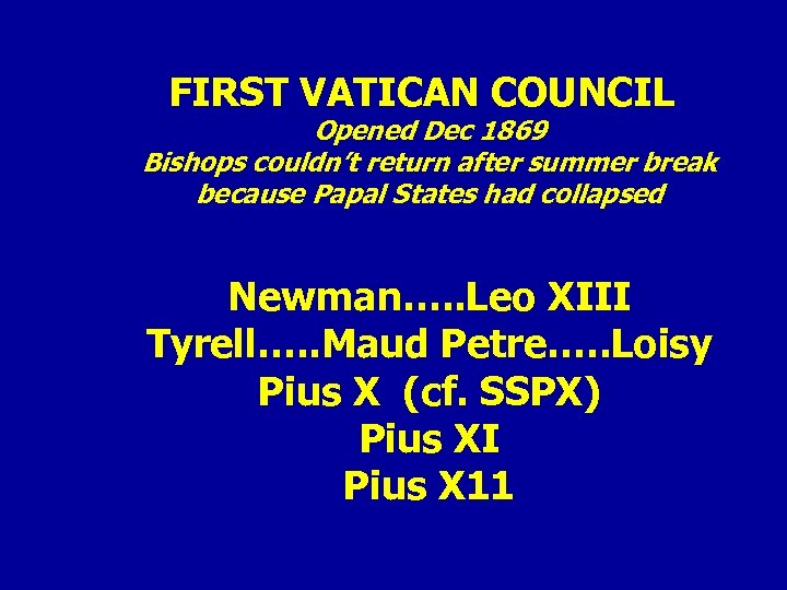 FIRST VATICAN COUNCIL Opened Dec 1869 Bishops couldn't return after summer break because Papal