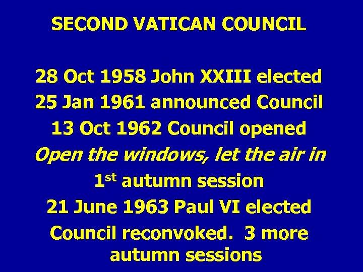 SECOND VATICAN COUNCIL 28 Oct 1958 John XXIII elected 25 Jan 1961 announced Council