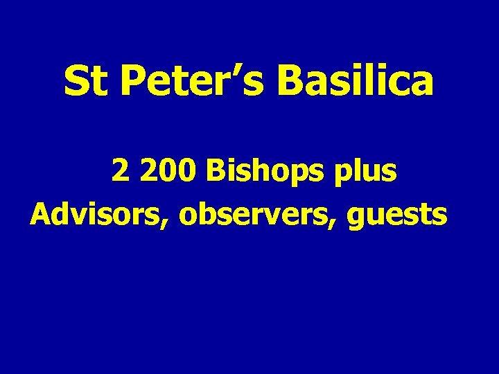 St Peter's Basilica 2 200 Bishops plus Advisors, observers, guests
