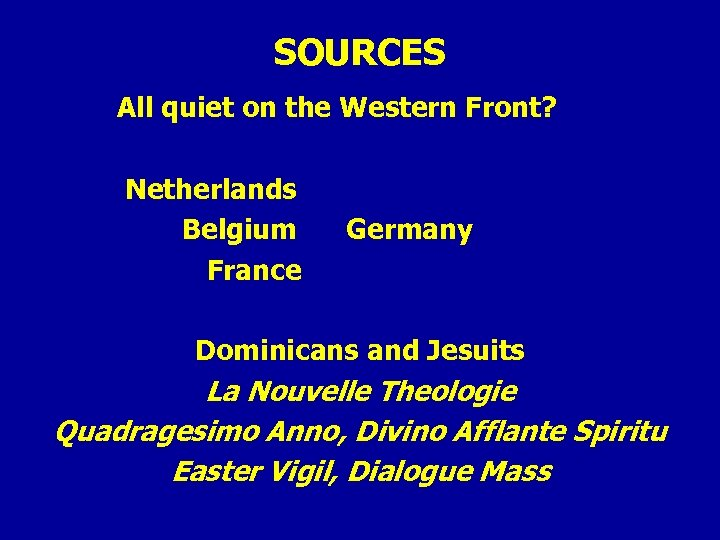 SOURCES All quiet on the Western Front? Netherlands Belgium France Germany Dominicans and Jesuits
