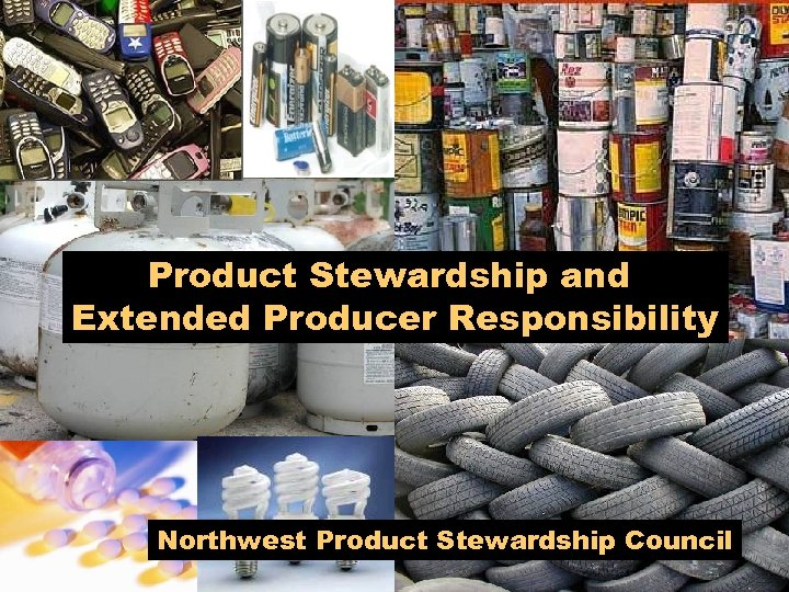 Product Stewardship and Extended Producer Responsibility Northwest Product Stewardship Council