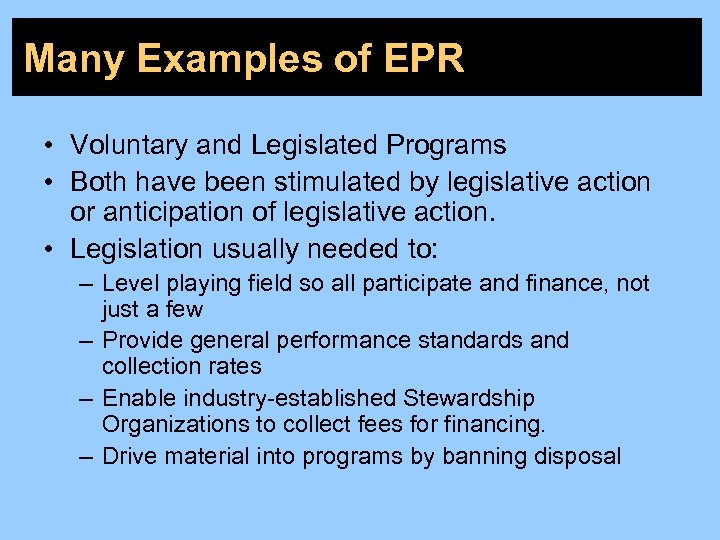 Many Examples of EPR • Voluntary and Legislated Programs • Both have been stimulated