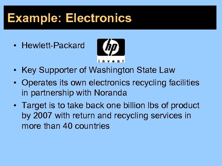 Example: Electronics • Hewlett-Packard • Key Supporter of Washington State Law • Operates its