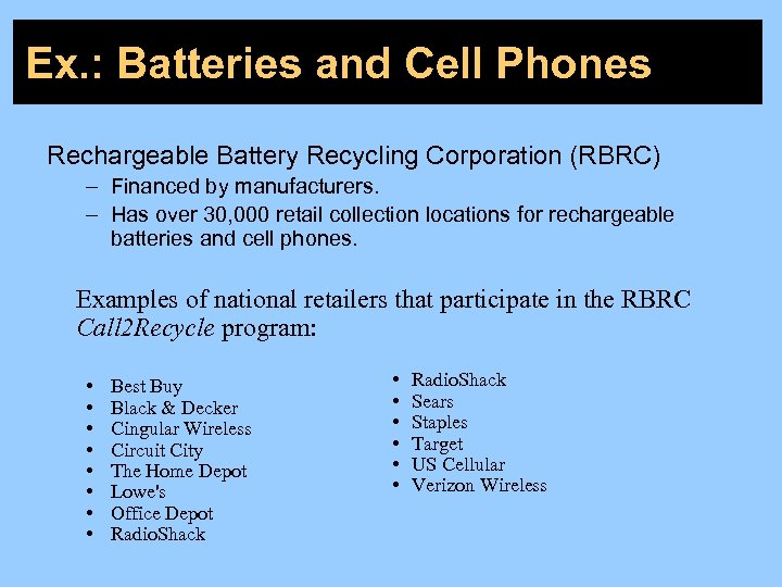Ex. : Batteries and Cell Phones Rechargeable Battery Recycling Corporation (RBRC) – Financed by