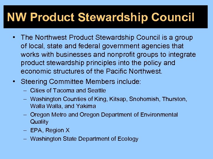 NW Product Stewardship Council • The Northwest Product Stewardship Council is a group of