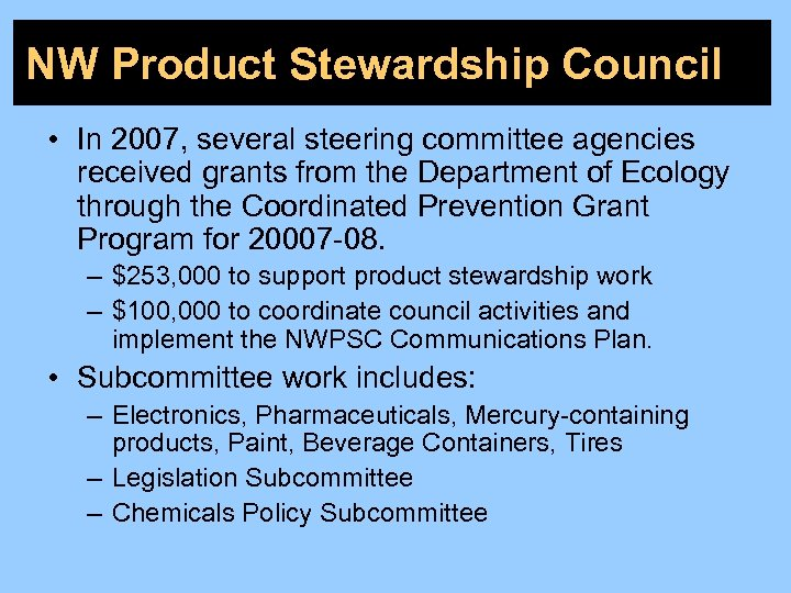 NW Product Stewardship Council • In 2007, several steering committee agencies received grants from