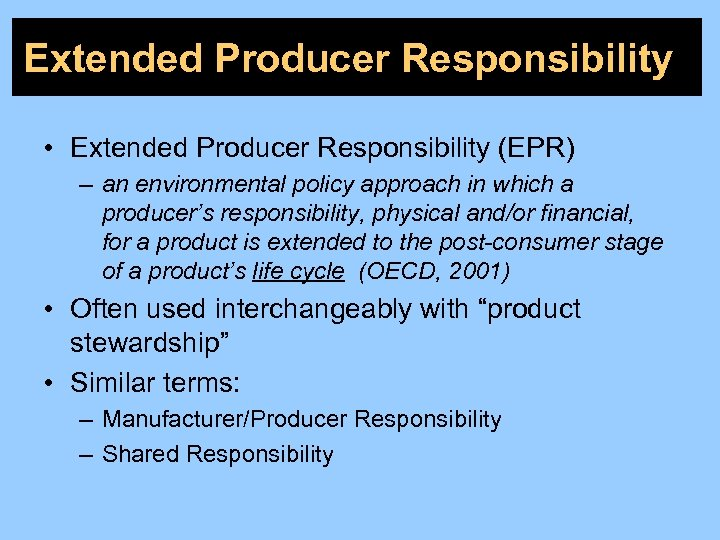 Extended Producer Responsibility • Extended Producer Responsibility (EPR) – an environmental policy approach in