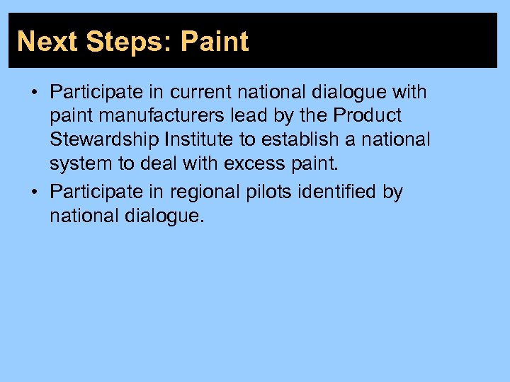 Next Steps: Paint • Participate in current national dialogue with paint manufacturers lead by