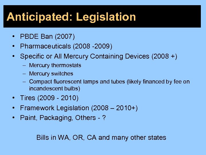 Anticipated: Legislation • PBDE Ban (2007) • Pharmaceuticals (2008 -2009) • Specific or All
