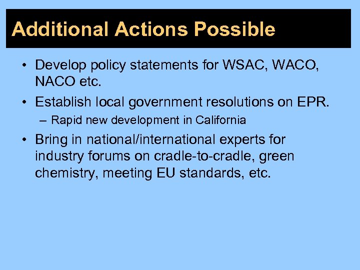 Additional Actions Possible • Develop policy statements for WSAC, WACO, NACO etc. • Establish