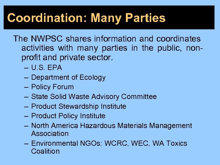 Coordination: Many Parties The NWPSC shares information and coordinates activities with many parties in