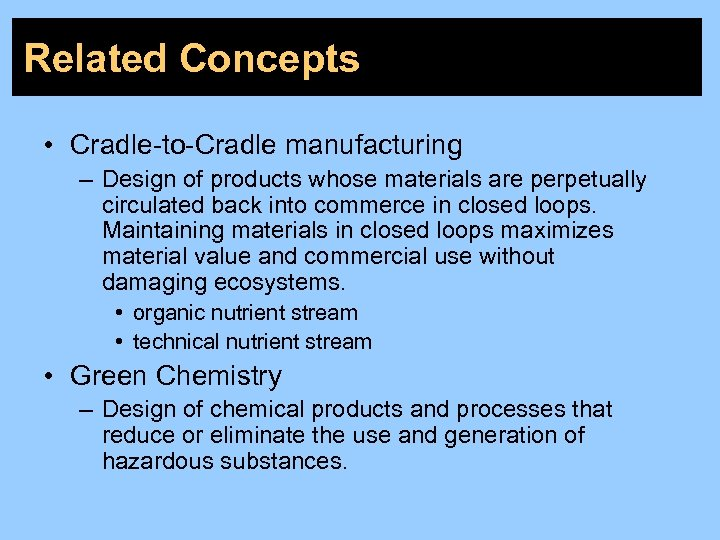 Related Concepts • Cradle-to-Cradle manufacturing – Design of products whose materials are perpetually circulated