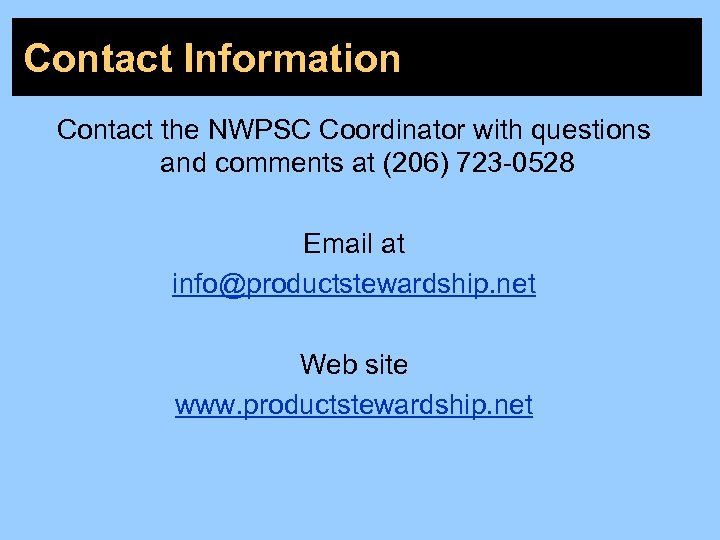 Contact Information Contact the NWPSC Coordinator with questions and comments at (206) 723 -0528