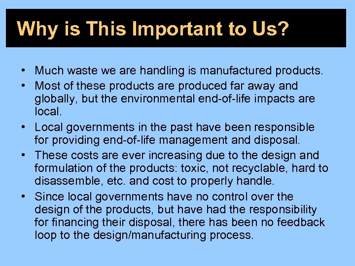 Why is This Important to Us? • Much waste we are handling is manufactured