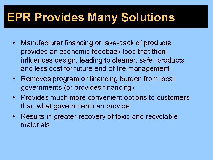 EPR Provides Many Solutions • Manufacturer financing or take-back of products provides an economic
