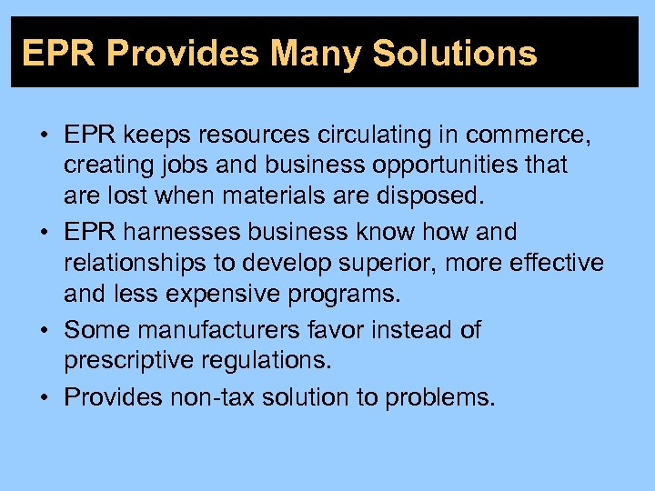 EPR Provides Many Solutions • EPR keeps resources circulating in commerce, creating jobs and