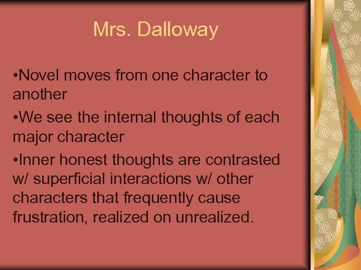 Mrs. Dalloway • Novel moves from one character to another • We see the