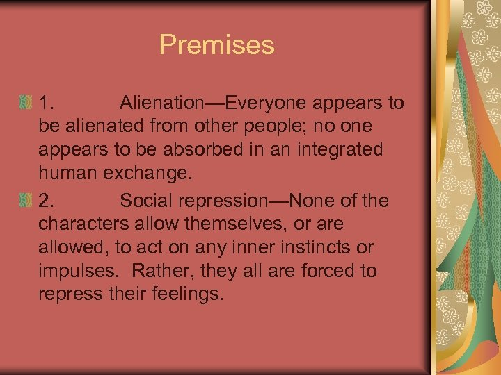 Premises 1. Alienation—Everyone appears to be alienated from other people; no one appears to