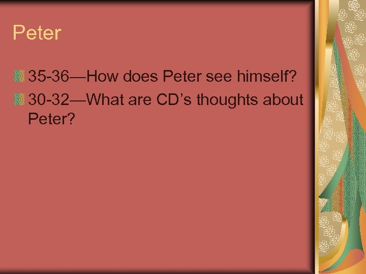 Peter 35 -36—How does Peter see himself? 30 -32—What are CD's thoughts about Peter?