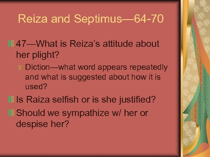 Reiza and Septimus— 64 -70 47—What is Reiza's attitude about her plight? Diction—what word