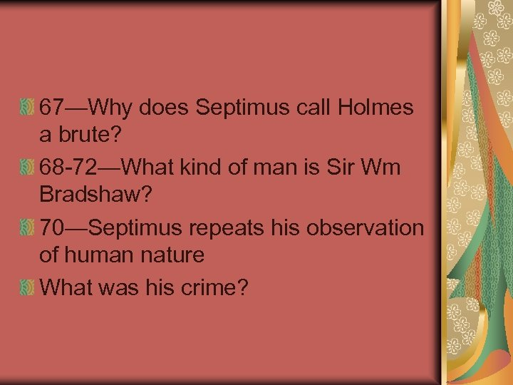 67—Why does Septimus call Holmes a brute? 68 -72—What kind of man is Sir
