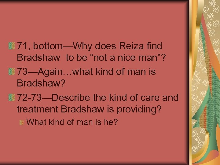 """71, bottom—Why does Reiza find Bradshaw to be """"not a nice man""""? 73—Again…what kind"""