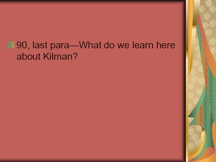 90, last para—What do we learn here about Kilman?