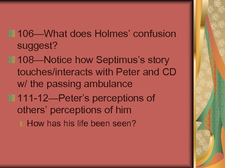 106—What does Holmes' confusion suggest? 108—Notice how Septimus's story touches/interacts with Peter and CD