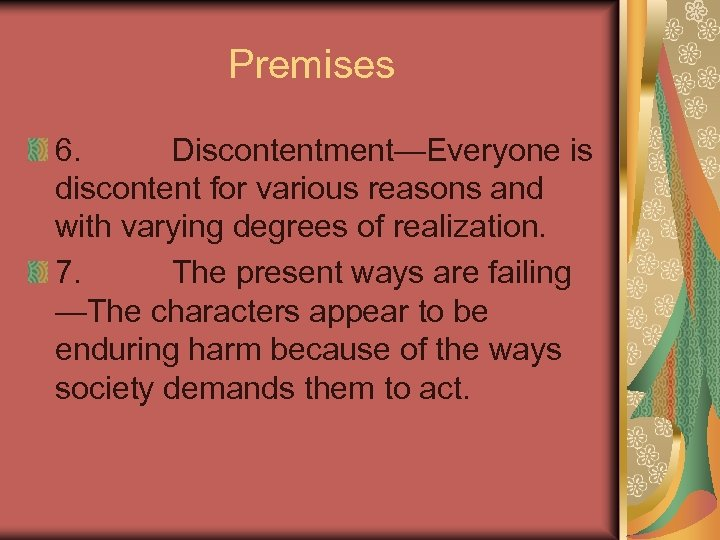 Premises 6. Discontentment—Everyone is discontent for various reasons and with varying degrees of realization.