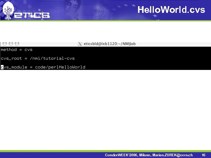 Hello. World. cvs Condor. WEEK' 2006, Milano, Marian. ZUREK@cern. ch 16
