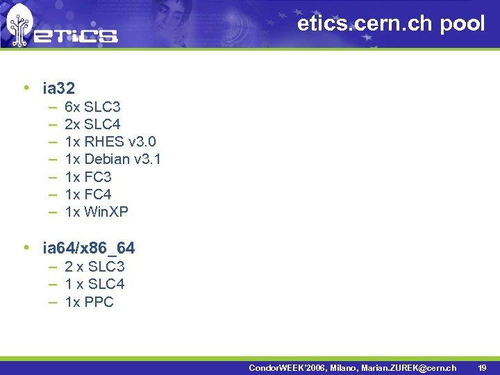 etics. cern. ch pool • ia 32 – – – – 6 x SLC