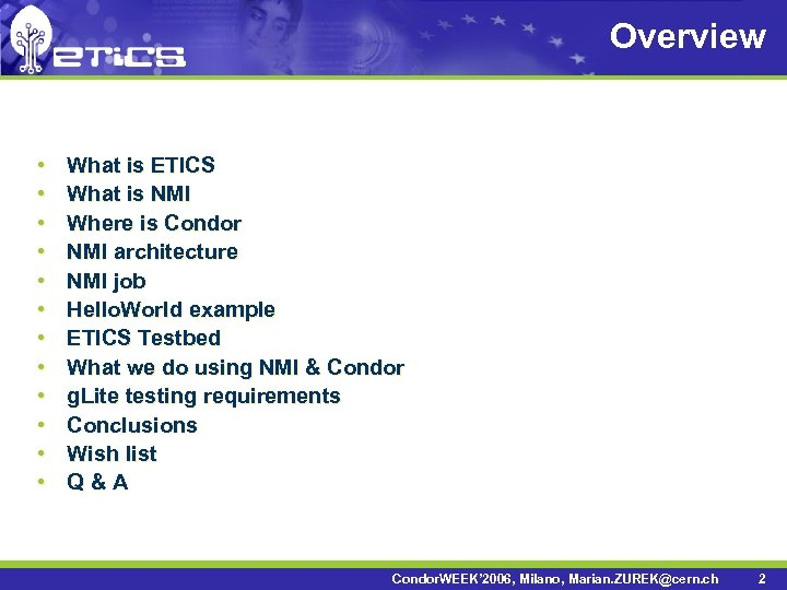 Overview • • • What is ETICS What is NMI Where is Condor NMI