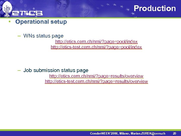 Production • Operational setup – WNs status page http: //etics. cern. ch/nmi/? page=pool/index http: