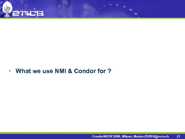 • What we use NMI & Condor for ? Condor. WEEK' 2006, Milano,