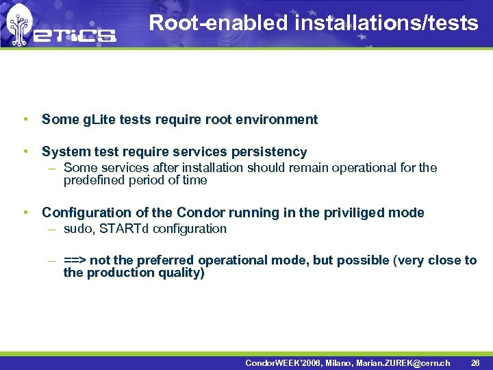 Root-enabled installations/tests • Some g. Lite tests require root environment • System test require