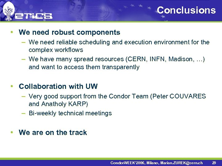 Conclusions • We need robust components – We need reliable scheduling and execution environment