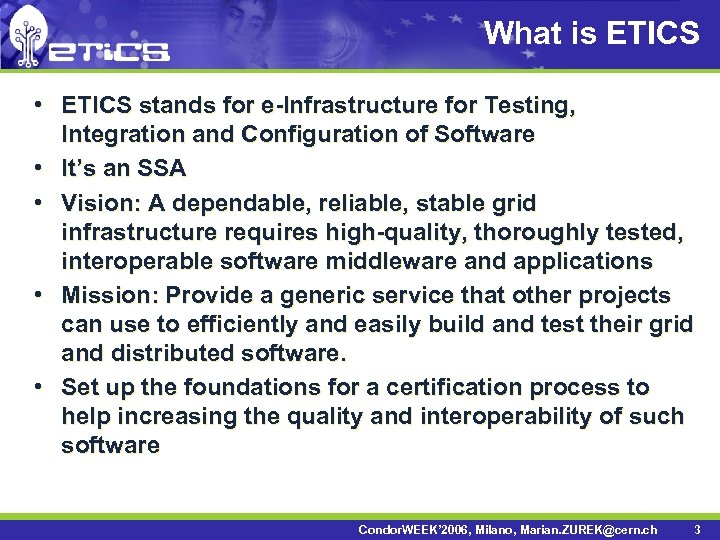 What is ETICS • ETICS stands for e-Infrastructure for Testing, Integration and Configuration of