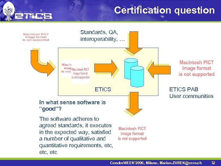 "Certification question Standards, QA, interoperability, … ETICS In what sense software is ""good""? ETICS"