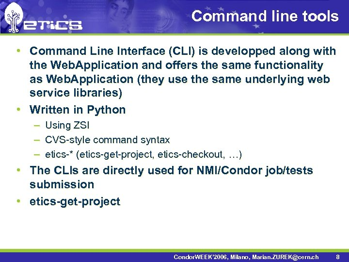 Command line tools • Command Line Interface (CLI) is developped along with the Web.