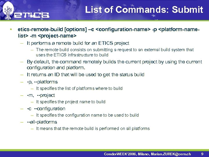 List of Commands: Submit • etics-remote-build [options] –c <configuration-name> -p <platform-namelist> -m <project-name> –
