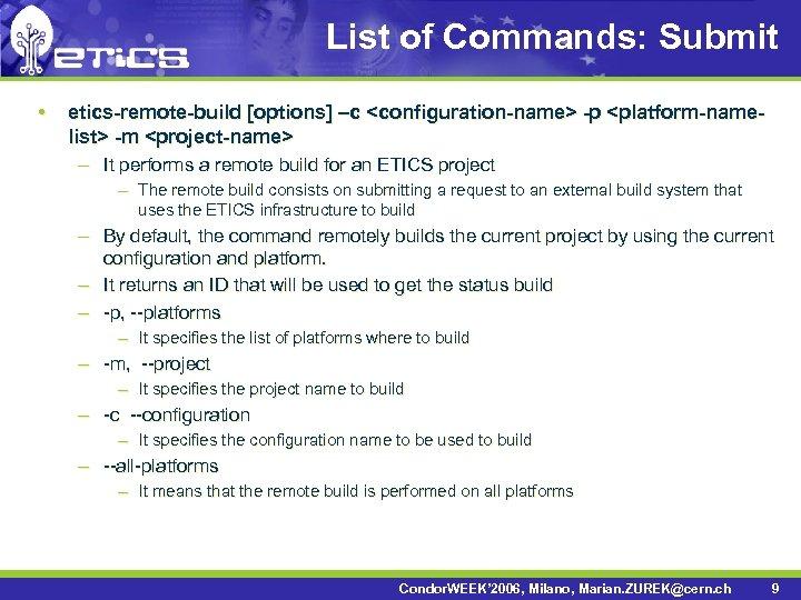 List of Commands: Submit • etics-remote-build [options] –c <configuration-name> -p <platform-namelist> -m <project-name> –