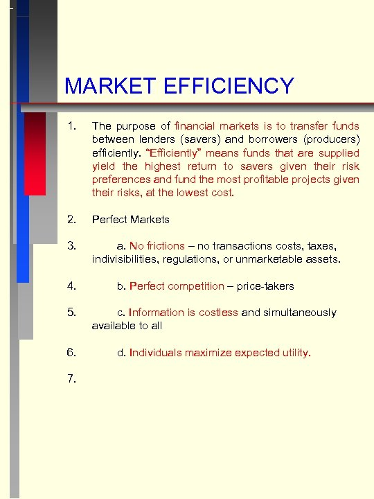 MARKET EFFICIENCY 1. The purpose of financial markets is to transfer funds between lenders