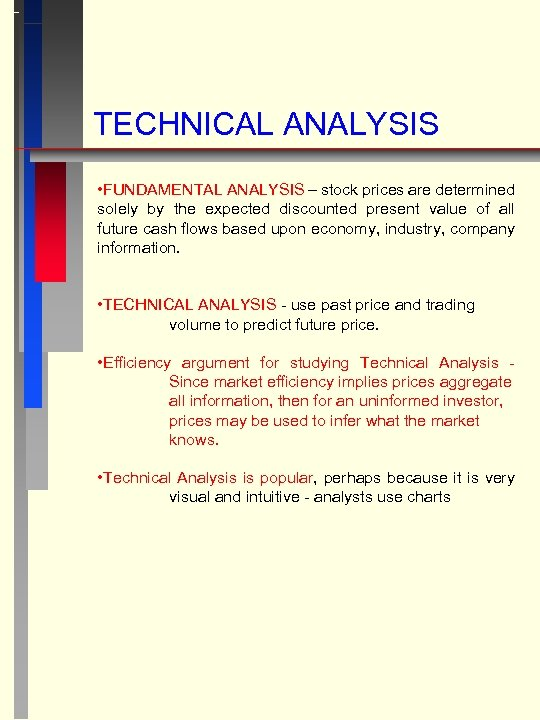 TECHNICAL ANALYSIS • FUNDAMENTAL ANALYSIS – stock prices are determined solely by the expected