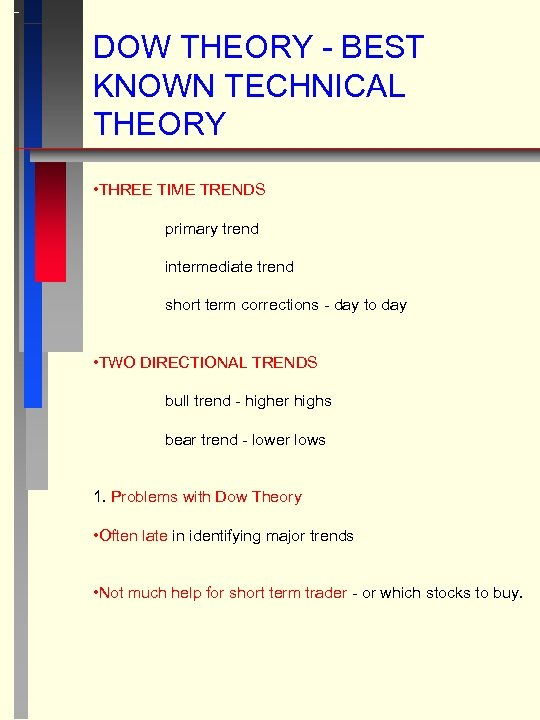 DOW THEORY - BEST KNOWN TECHNICAL THEORY • THREE TIME TRENDS primary trend intermediate