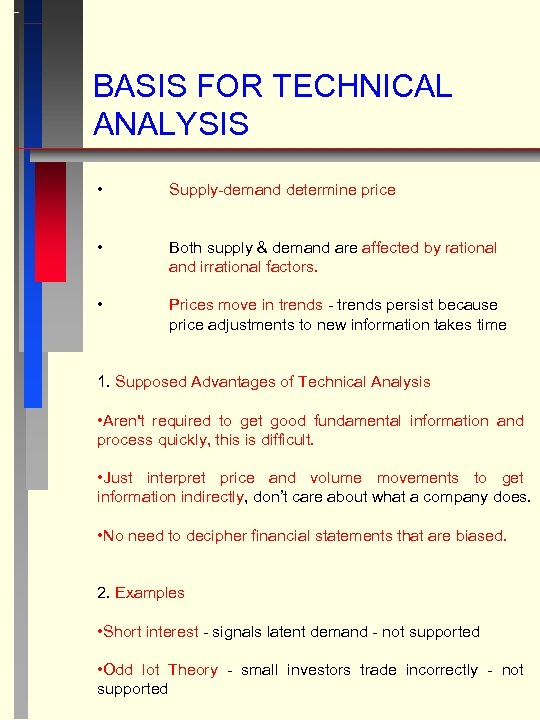 BASIS FOR TECHNICAL ANALYSIS • Supply-demand determine price • Both supply & demand are