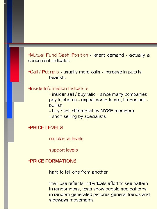 • Mutual Fund Cash Position - latent demand - actually a concurrent indicator.